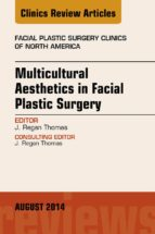 Multicultural Aesthetics In Facial Plastic Surgery, An Issue Of Facial Plastic Surgery Clinics Of North America, (The Clinics: Surgery)