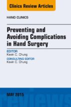 Preventing and Avoiding Complications in Hand Surgery, An Issue of Hand Clinics, (The Clinics: Orthopedics)