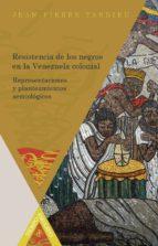 RESISTENCIA DE LOS NEGROS EN LA VENEZUELA COLONIAL. (EBOOK)