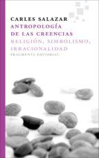 ANTROPOLOGIA DE LAS CREENCIAS: RELIGION, SIMBOLISMO, IRRACIONALID AD
