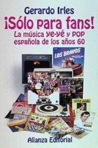 SOLO PARA FANS: LA MUSICA YE-YE Y POP ESPAÑOLA DE LOS AÑOS 60