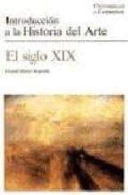INTRODUCCION A LA HISTORIA DEL ARTE: EL SIGLO XIX (4ª ED.)