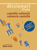 DICCIONARI D AULA CASTELLA-VALENCIA/VALENCIA-CASTELLA