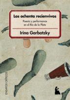 LOS OCHENTA RECIENVIVOS : POESÍA Y PERFORMANCE EN EL RÍO DE LA PLATA : BUENOS AIRES, 1984 (EBOOK)