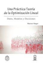 Una Práctica Teoría De La Optimización Lineal: Datos, Modelos Y Decisiones