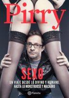 Pirry. Sexo, Un viaje desde lo divino y humano hasta lo monstruoso y macabro