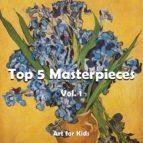 Top 5 Masterpieces vol 1 (Art for Kids)
