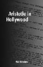 Aristotle in Hollywood: The Anatomy of Successful Storytelling: Visual Stories That Work (Cinema & Media)