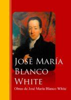 Obras de José María Blanco White: Biblioteca de Grandes Escritores