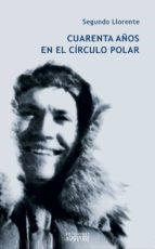CUARENTA AÑOS EN EL CIRCULO POLAR: ANTOLOGIA (5ª ED.)