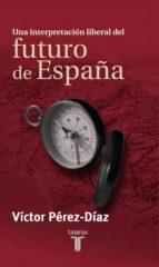 UNA INTERPRETACION LIBERAL DE FUTURO DE ESPAÑA