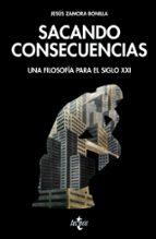 Sacando consecuencias. Una filosofía para el Siglo XXI (Filosofía - Filosofía Y Ensayo)