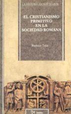 EL CRISTIANISMO PRIMITIVO EN LA SOCIEDAD ROMANA