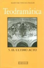 Teodramática / 5: El último acto (Gloria-Teodramática-Teológica)
