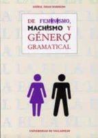 DE FEMINISMO, MACHISMO Y GENERO GRAMATICAL: EL GENERO, UN MONEMA NO EXCLUSIVAMENTE METALINGÜISTICO