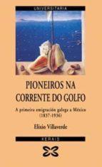 PIONEIROS DA CORRENTE DO GOLFO: A PRIMEIRA EMIGRACION GALEGA A ME XICO(1837-1936)