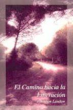 LA CAMINO HACIA LA LIBERACION (2ª ED.)
