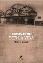 CAMINANDO POR LA VIDA (Poesía)