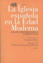 LA IGLESIA ESPAÑOLA EN LA EDAD MODERNA: BALANCE HISTORIOGRAFICO Y PERSPECTIVAS