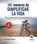 101 MANERAS DE SIMPLIFICAR LA VIDA: IDEAS Y CONSEJOS PRACTICOS PA RA ORGANIZAR MEJOR LA MENTE, LA SALUD, EL HOGAR Y LAS RELACIONES ( 2ª ED.)