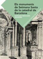 Els Monuments De Setmana Santa de la Catedral De Barcelona (Textos i Estudis de Cultura Catalana)