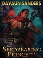 The Seedbearing Prince: Part I (World Breach Book 1) (English Edition)