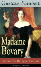 Madame Bovary - Interactive Bilingual Edition (English / French): A Classic of French Literature from the prolific French writer, known for Salammbô, Sentimental ... November and Three Tales (English Edition)