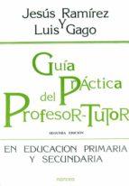 GUIA PRACTICA DEL PROFESOR-TUTOR EN EDUCACION PRIMARIA Y SECUNDAR IA (2ª ED.)