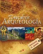 Descubrir la arqueología: Revelando el pasado (Grandes libros)