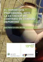EL DEPORTISTA PROFESIONAL ANTE LA EXTINCIÓN DEL CONTRATO DE TRABAJO DEPORTIVO (EBOOK)