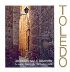 TOLEDO: UN PASEO POR EL LABERINTO. A WALK THROUGH THE LABYRINTH
