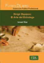 DIRIGIR EQUIPOS: EL ARTE DEL ESTRATEGA (FUTBOL PROFESIONAL)