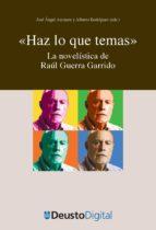 """""""HAZ LO QUE TEMAS"""": LA NOVELÍSTICA DE RAÚL GUERRA GARRIDO (EBOOK)"""