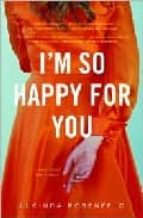 I´M SO HAPPY FOR YOU: A NOVEL ABOUT BEST FRIENDS