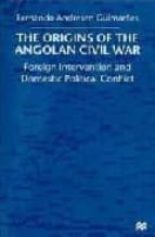 The Origins of the Angolan Civil War: Foreign Intervention and Domestic Political Conflict: Foreign Intervention and Domestic Political Conflict, 1961-76