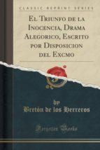 El Triunfo de la Inocencia, Drama Alegorico, Escrito por Disposicion del Excmo (Classic Reprint)