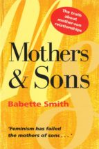 Mothers and Sons: Truth About Mother-Son Relationships