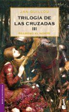 Trilogía de las Cruzadas III. Regreso al Norte (Novela histórica)