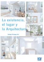 LA EXISTENCIA, EL LUGAR Y LA ARQUITECTURA (EBOOK)