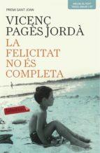 La felicitat no és completa: Premi Sant Joan 2003 (LB)