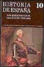 LOS BORBONES EN EL SIGLO XVIII: (1700-1808) (HISTORIA DE ESPAÑA;T .10)