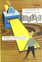ALREDEDOR DEL TRABAJO DE LA MADERA