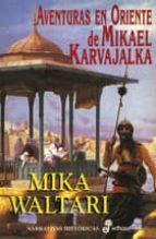 Aventuras en oriente de Mikael Karvajalka (Narrativas Históricas)