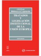 TRATADOS Y LEGISLACION INSTITUCIONAL DE LA UNION EUROPEA (5ª ED)