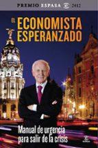 El economista esperanzado: Manual de urgencia para salir de la crisis (ESPASA HOY)