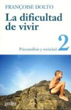 LA DIFICULTAD DE VIVIR (T.2.): PSICOANALISIS Y SOCIEDAD