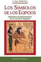 LOS SIMBOLOS DE LOS EGIPCIOS: SIMBOLOS FUNDAMENTALES DE LA CIENCI A SAGRADA