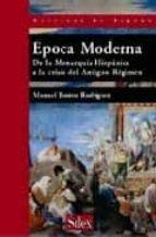 Época Moderna: De la Monarquía Hispánica a la crisis del Antiguo Régimen (Historia de España)