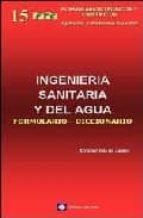 INGENIERIA SANITARIA Y DEL AGUA : FORMULARIO-DICCIONARIO