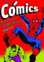 Cómics. En la piel de los superhéroes: Auge, caída y resurgir de los superhéroes.